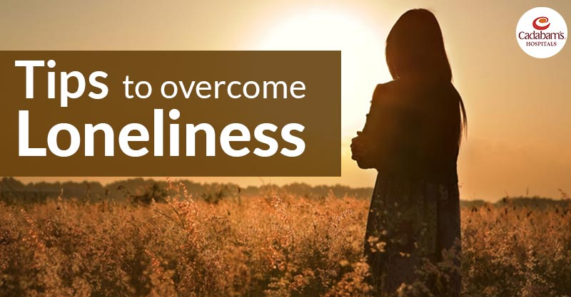 Tips to overcome Loneliness: